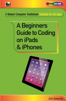 A Beginner's Guide to Coding on iPads and iPhones, Paperback Book