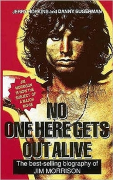 No One Here Gets Out Alive : The Biography of Jim Morrison, Paperback Book