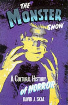 The Monster Show : A Cultural History of Horror, Paperback Book