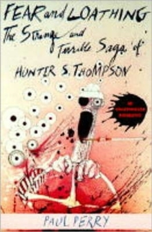 Fear and Loathing : Strange and Terrible Saga of Hunter S. Thompson, Paperback Book