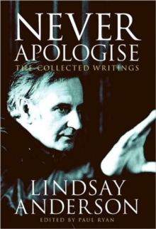 Never Apologise : The Collected Writings of Lindsay Anderson, Hardback