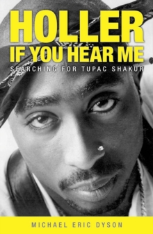 Holler If You Hear Me : Searching for Tupac Shakur, Paperback