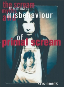 "The Scream : The Music, Myths and Misbehaviour of ""Primal Scream"", Paperback"