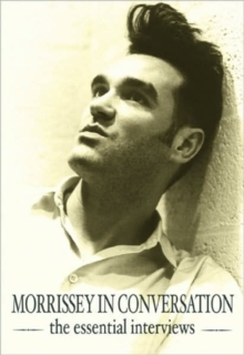 Morrissey in Conversation : The Essential Interviews, Paperback Book