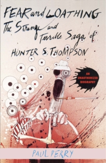 Fear and Loathing : The Strange and Terrible Saga of Hunter S. Thompson, Paperback