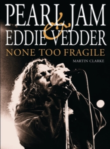 """Pearl Jam"" and Eddie Vedder : None Too Fragile, Paperback"