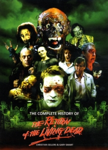 The Complete History of the Return of the Living Dead, Paperback Book
