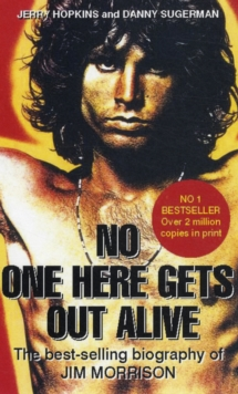 No One Here Gets Out Alive : The Biography of Jim Morrison, Paperback