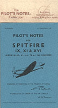 Air Ministry Pilot's Notes : Supermarine Spitfire IX, XI and XVI, Paperback Book