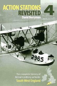 South West England : The Complete History of Britains Military Airfields No. 4, Hardback Book
