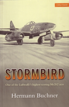 Stormbird : One of the Luftwaffe's Highest Scoring Me262 Aces, Paperback