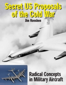 Secret U.S. Proposals of the Cold War : Radical Concepts in Factory Models and Engineering Drawings, Hardback