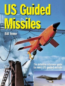 U.S. Guided Missiles : An Illustrated History from the Cold War to the Present, Hardback
