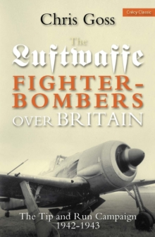 Luftwaffe Fighter-bombers Over Britain : The Tip and Run Campaign, 1942-1943, Paperback