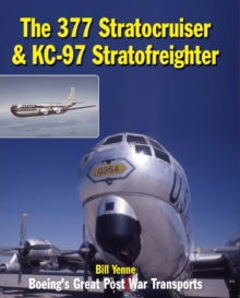 The 377 Stratocruiser & KC-97 Stratofreighter : Boeing's Great Post War Transports, Hardback