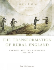 The Transformation of Rural England : Farming and the Landscape, 1700-1870, Paperback