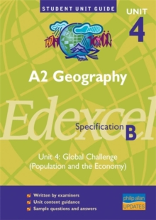 A2 Geography Unit 4 Edexcel Specification B : Global Challenge (Population and the Economy) Unit 4, Paperback