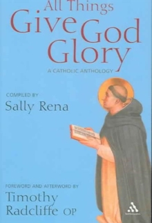 All Things Give God Glory : An Anthology of Catholic Devotion, Hardback