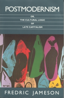 Postmodernism : Or, the Cultural Logic of Late Capitalism, Paperback