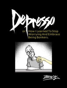 Depresso : Or: How I Learned to Stop Worrying and Embrace Being Bonkers, Paperback Book
