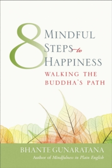 Eight Mindful Steps to Happiness : Walking the Buddha's Path, Paperback