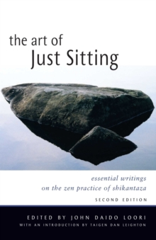 Art of Just Sitting : Essential Writings on the Zen Practice of Shikantaza, Paperback