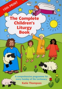 The Complete Children's Liturgy Book : Comprehensive Programme for Every Sunday of the Lectionary, Paperback Book