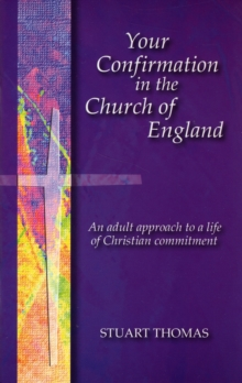 Your Confirmation in the Church of England : An Adult Approach to a Life of Christian Commitment, Paperback