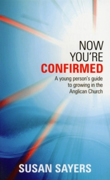 Now You're Confirmed : Young Person's Guide to Growing in the Anglican Church, Paperback