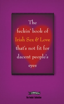 The Feckin' Book of Irish Sex and Love That's Not Fit for Dacent People's Eyes, Hardback Book