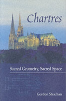 Chartres : Sacred Geometry, Sacred Space, Paperback Book