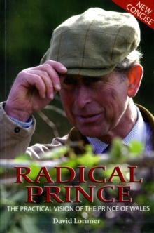 Radical Prince : The Practical Vision of the Prince of Wales, Paperback Book
