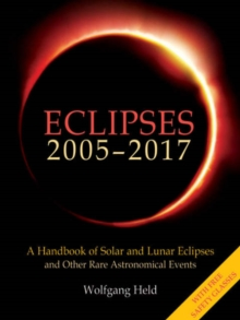Eclipses 2005-2017 : A Handbook of Solar and Lunar Eclipses, and Other Rare Astronomical Events, Paperback