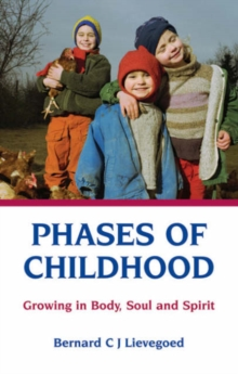 Phases of Childhood : Growing in Body, Soul and Spirit, Paperback Book