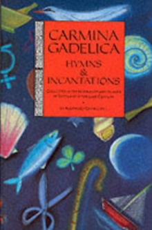 Carmina Gadelica : Hymns and Incantations Hymns and Incantations from the Gaelic, Paperback