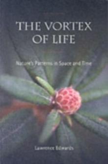 The Vortex of Life : Nature's Patterns in Space and Time, Paperback