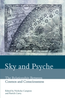 Sky and Psyche : The Relationship Between Cosmos and Consciousness, Paperback