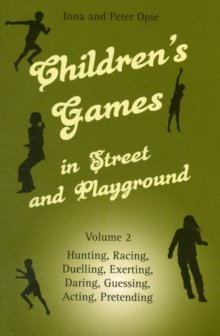 Children's Games in Street and Playground : Hunting, Racing, Duelling, Exerting, Daring, Guessing, Acting, Pretending v. 2, Paperback