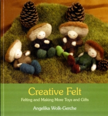Creative Felt : Felting and Making More Toys and Gifts, Paperback