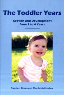 The Toddler Years : Growth and Development from 1 to 4 Years, Paperback