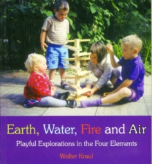 Earth, Water, Fire and Air : Playful Explorations in the Four Elements, Paperback Book