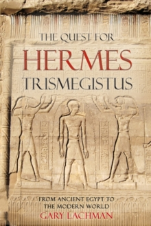 The Quest for Hermes Trismegistus : From Ancient Egypt to the Modern World, Paperback
