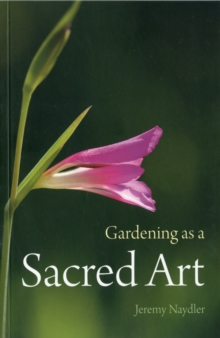 Gardening as a Sacred Art, Paperback Book