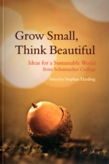 Grow Small, Think Beautiful : Ideas for a Sustainable World from Schumacher College, Paperback Book