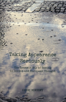 Taking Appearance Seriously : The Dynamic Way of Seeing in Goethe and European Thought, Paperback