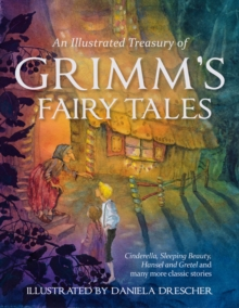 An Illustrated Treasury of Grimm's Fairy Tales : Cinderella, Sleeping Beauty, Hansel and Gretel and Many More Classic Stories, Hardback