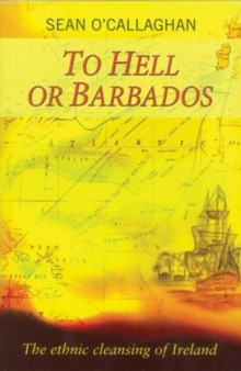 To Hell or Barbados : The Ethnic Cleansing of Ireland, Paperback