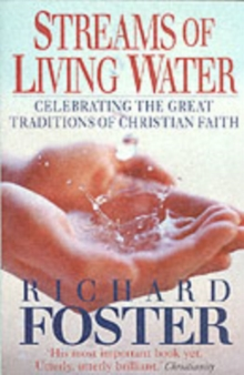 Streams of Living Water : Celebrating the Great Traditions of Christian Faith, Paperback