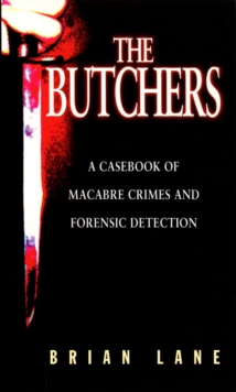 The Butchers : Casebook of Macabre Crimes and Forensic Detection, Paperback
