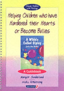 Helping Children Who Have Hardened Their Hearts or Become Bullies : AND Wibble Called Bipley (and a Few Honks), Other book format